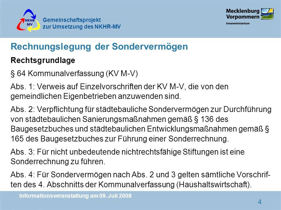 Gemeinschaftsprojekt zur Umsetzung des NKHR-MV Informationsveranstaltung am 09. Juli 2008 4 Rechnungslegung der Sondervermögen Rechtsgrundlage § 64 Ko