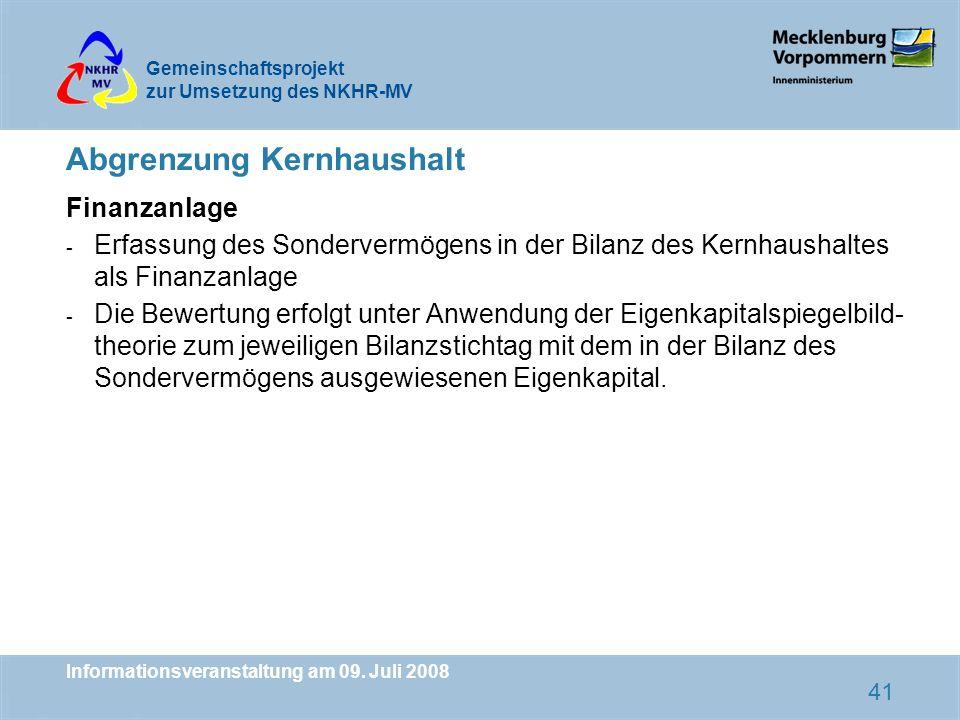 Gemeinschaftsprojekt zur Umsetzung des NKHR-MV Informationsveranstaltung am 09. Juli 2008 41 Abgrenzung Kernhaushalt Finanzanlage - Erfassung des Sond
