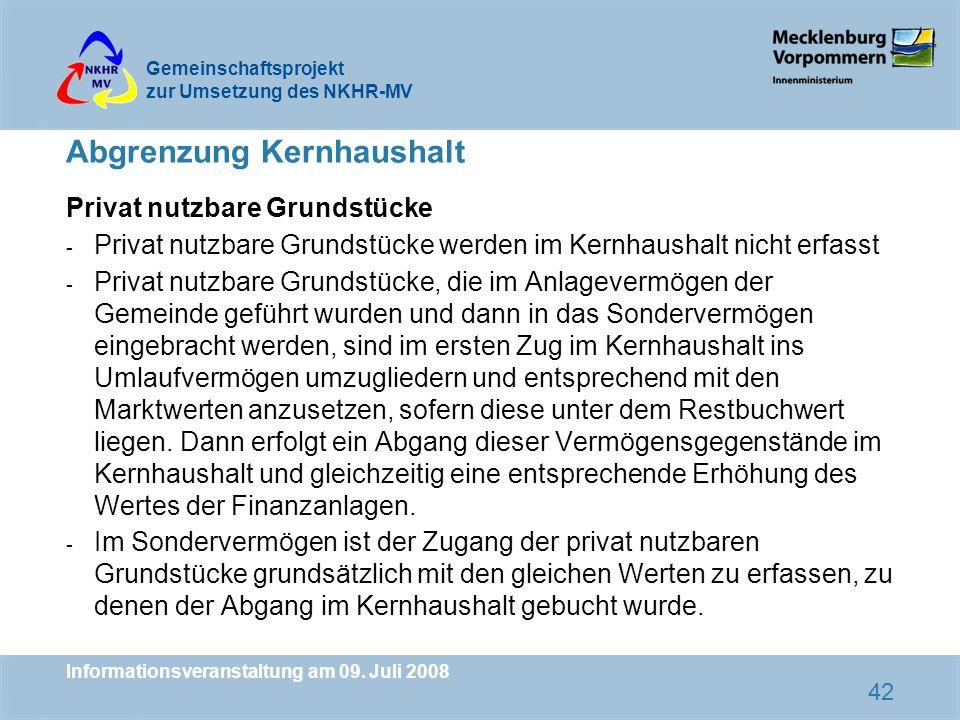 Gemeinschaftsprojekt zur Umsetzung des NKHR-MV Informationsveranstaltung am 09. Juli 2008 42 Abgrenzung Kernhaushalt Privat nutzbare Grundstücke - Pri
