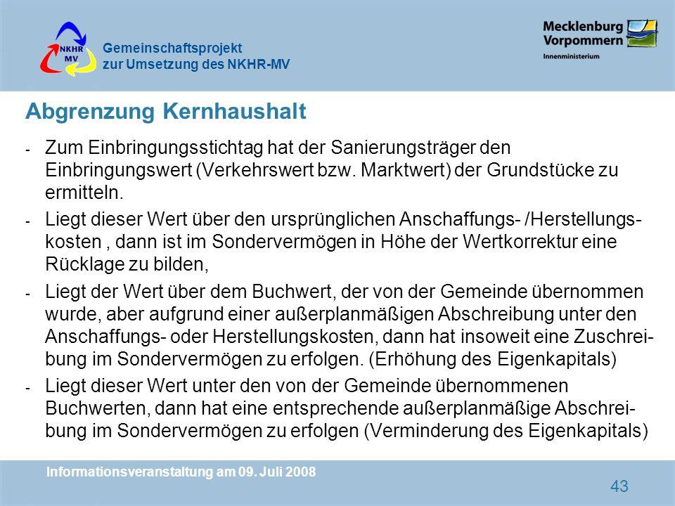 Gemeinschaftsprojekt zur Umsetzung des NKHR-MV Informationsveranstaltung am 09. Juli 2008 43 Abgrenzung Kernhaushalt - Zum Einbringungsstichtag hat de
