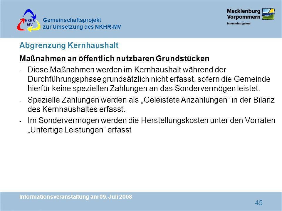 Gemeinschaftsprojekt zur Umsetzung des NKHR-MV Informationsveranstaltung am 09. Juli 2008 45 Abgrenzung Kernhaushalt Maßnahmen an öffentlich nutzbaren