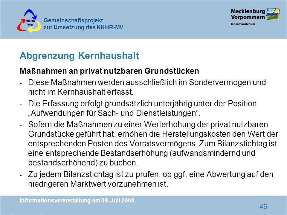 Gemeinschaftsprojekt zur Umsetzung des NKHR-MV Informationsveranstaltung am 09. Juli 2008 46 Abgrenzung Kernhaushalt Maßnahmen an privat nutzbaren Gru