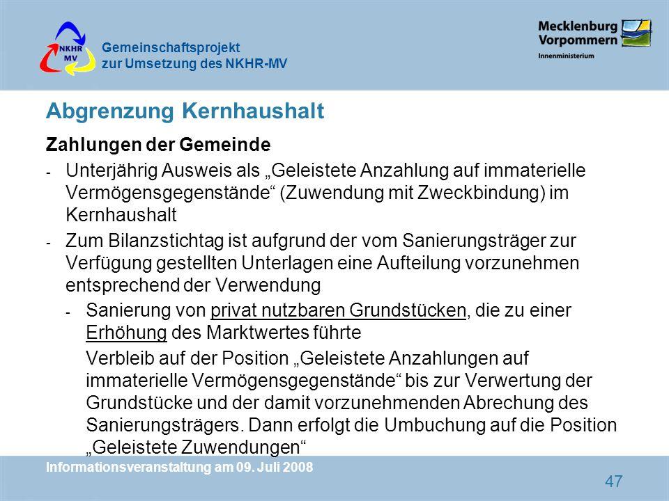 Gemeinschaftsprojekt zur Umsetzung des NKHR-MV Informationsveranstaltung am 09. Juli 2008 47 Abgrenzung Kernhaushalt Zahlungen der Gemeinde - Unterjäh