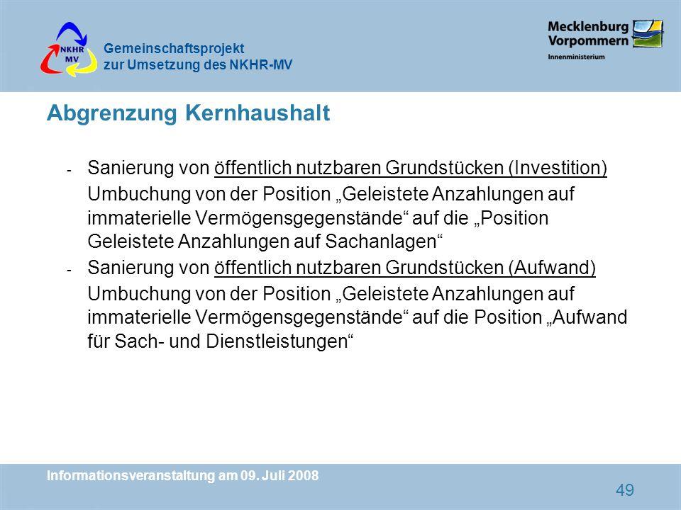 Gemeinschaftsprojekt zur Umsetzung des NKHR-MV Informationsveranstaltung am 09. Juli 2008 49 Abgrenzung Kernhaushalt - Sanierung von öffentlich nutzba