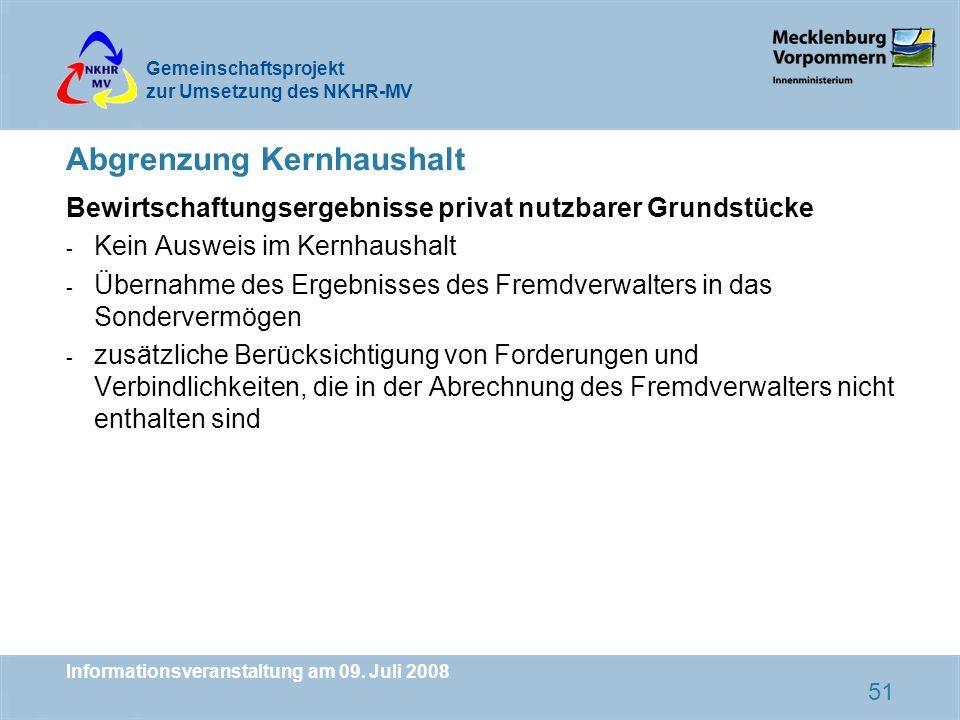 Gemeinschaftsprojekt zur Umsetzung des NKHR-MV Informationsveranstaltung am 09. Juli 2008 51 Abgrenzung Kernhaushalt Bewirtschaftungsergebnisse privat