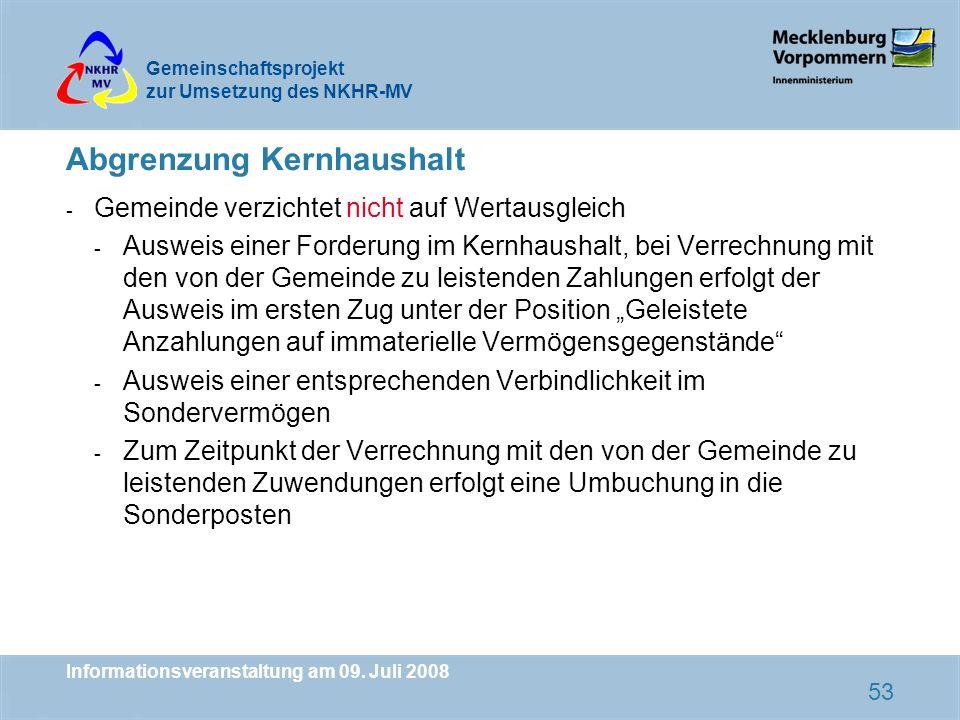 Gemeinschaftsprojekt zur Umsetzung des NKHR-MV Informationsveranstaltung am 09. Juli 2008 53 Abgrenzung Kernhaushalt - Gemeinde verzichtet nicht auf W
