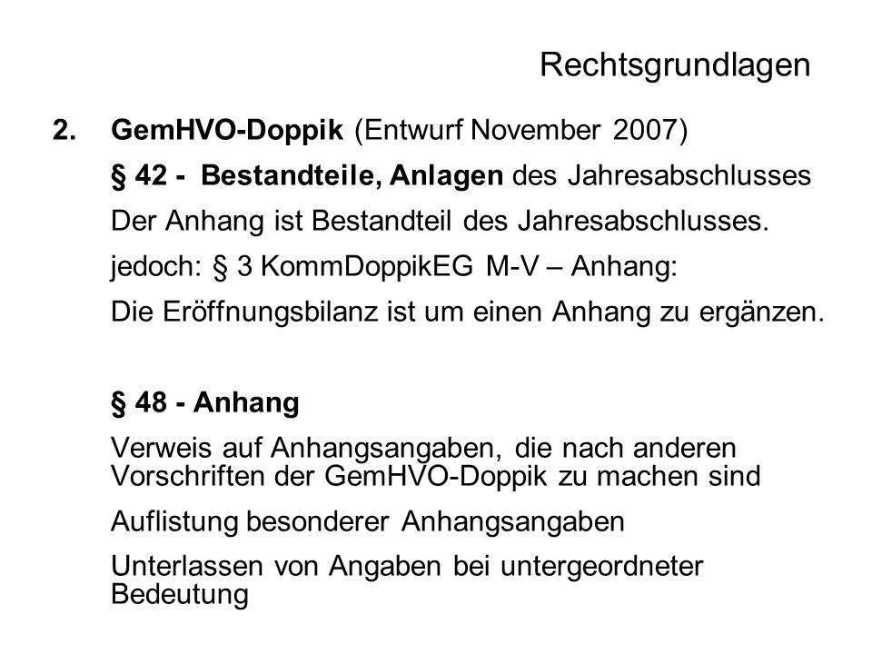 Rechtsgrundlagen 2.GemHVO-Doppik (Entwurf November 2007) § 42 - Bestandteile, Anlagen des Jahresabschlusses Der Anhang ist Bestandteil des Jahresabsch