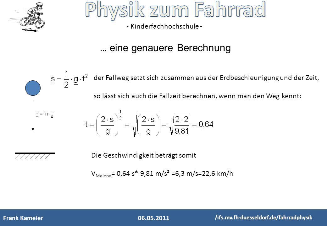 - Kinderfachhochschule - Frank Kameier http://ifs.mv.fh-duesseldorf.de/fahrradphysik … eine genauere Berechnung der Fallweg setzt sich zusammen aus de