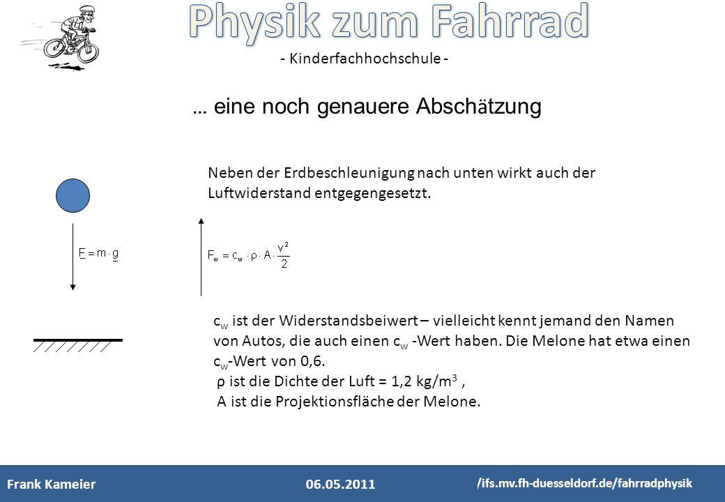 - Kinderfachhochschule - Frank Kameier http://ifs.mv.fh-duesseldorf.de/fahrradphysik … eine noch genauere Absch ä tzung 06.05.2011 Neben der Erdbeschl