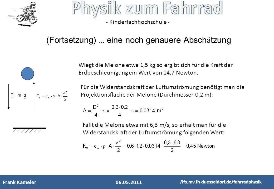 - Kinderfachhochschule - Frank Kameier http://ifs.mv.fh-duesseldorf.de/fahrradphysik (Fortsetzung) … eine noch genauere Absch ä tzung 06.05.2011 Wiegt