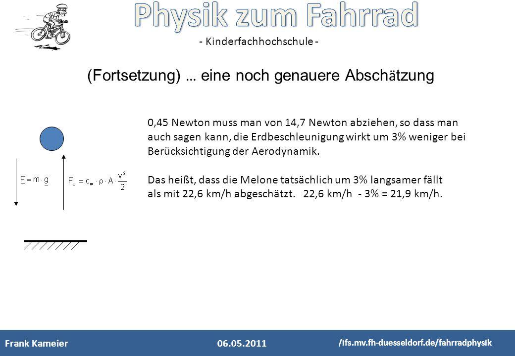 - Kinderfachhochschule - Frank Kameier http://ifs.mv.fh-duesseldorf.de/fahrradphysik (Fortsetzung) … eine noch genauere Absch ä tzung 06.05.2011 0,45