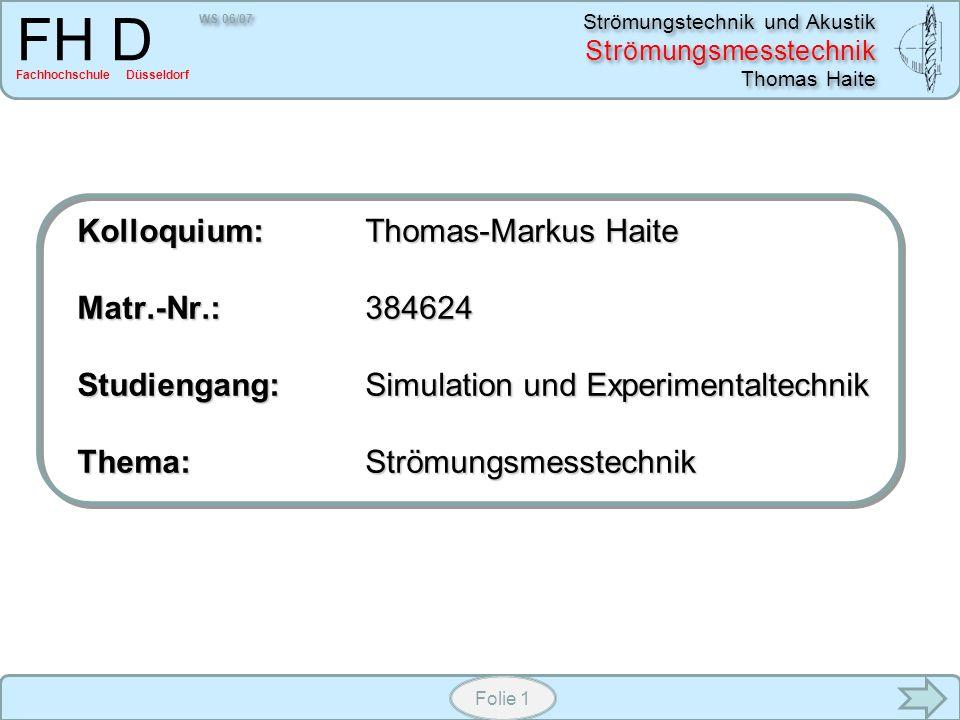 WS 06/07 Strömungstechnik und Akustik Strömungsmesstechnik Thomas Haite FH D Fachhochschule Düsseldorf Folie 22 Eine elektrisch leitende Flüssigkeit entspricht dem Leiter (dem Draht) in Faradays Experiment.