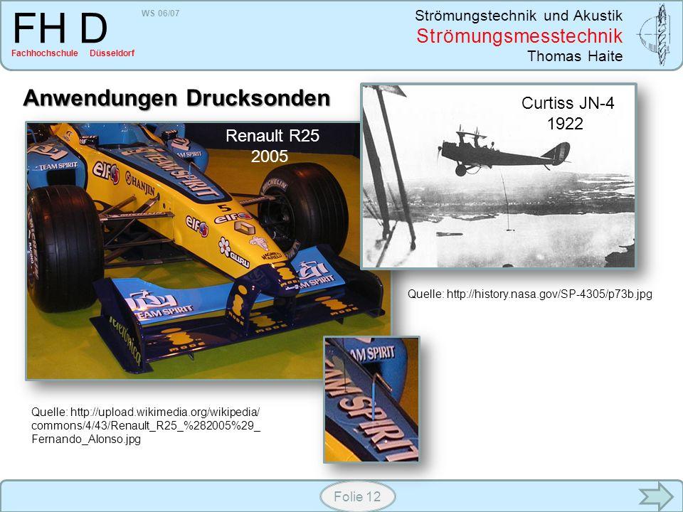 WS 06/07 Strömungstechnik und Akustik Strömungsmesstechnik Thomas Haite FH D Fachhochschule Düsseldorf Folie 12 Anwendungen Drucksonden Quelle: http:/