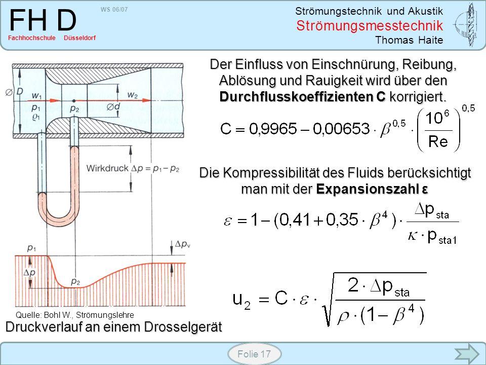 WS 06/07 Strömungstechnik und Akustik Strömungsmesstechnik Thomas Haite FH D Fachhochschule Düsseldorf Folie 17 Der Einfluss von Einschnürung, Reibung