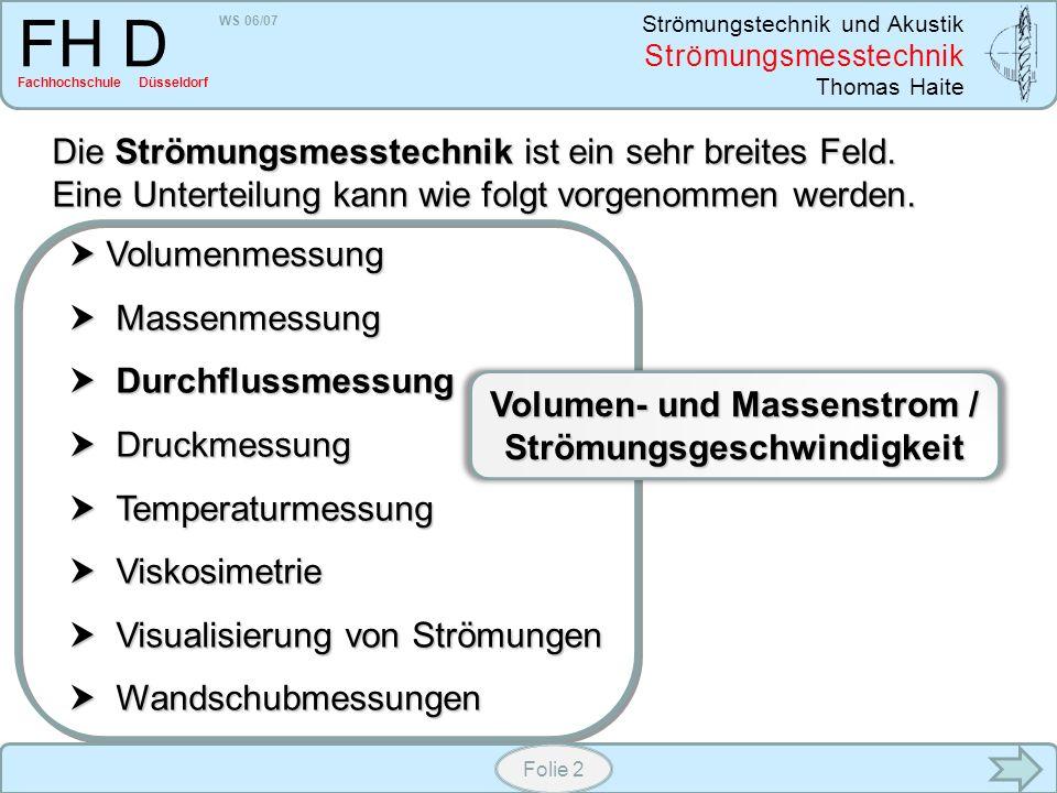 WS 06/07 Strömungstechnik und Akustik Strömungsmesstechnik Thomas Haite FH D Fachhochschule Düsseldorf Folie 2 Die Strömungsmesstechnik ist ein sehr b