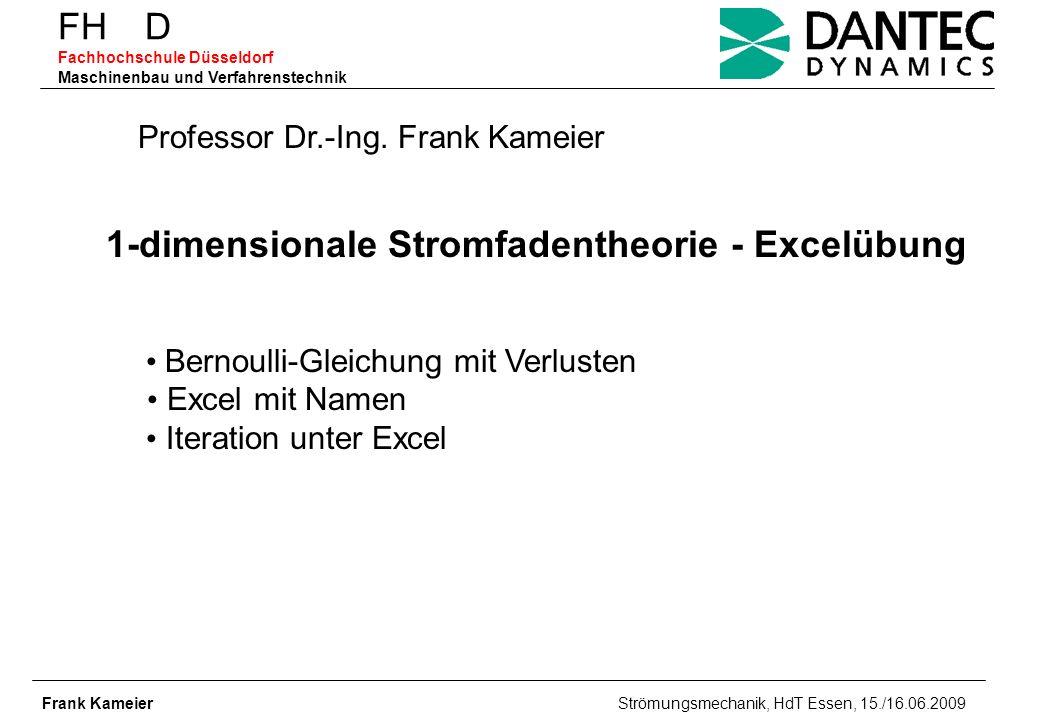FH D Fachhochschule Düsseldorf Maschinenbau und Verfahrenstechnik 1-dimensionale Stromfadentheorie - Excelübung Frank Kameier Strömungsmechanik, HdT E