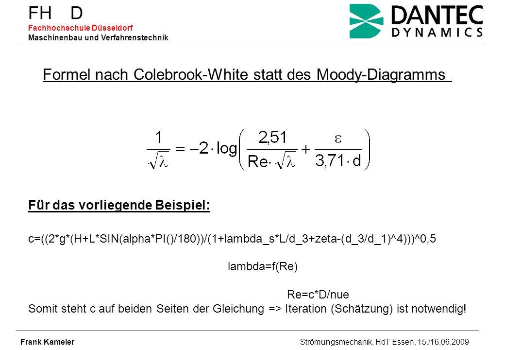 FH D Fachhochschule Düsseldorf Maschinenbau und Verfahrenstechnik Frank Kameier Strömungsmechanik, HdT Essen, 15./16.06.2009 Formel nach Colebrook-Whi