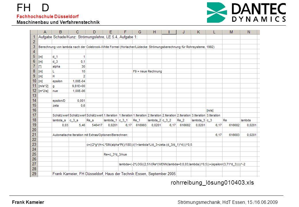 FH D Fachhochschule Düsseldorf Maschinenbau und Verfahrenstechnik Frank Kameier Strömungsmechanik, HdT Essen, 15./16.06.2009 rohrreibung_lösung010403.