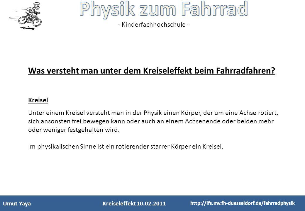 - Kinderfachhochschule - Umut YayaKreiseleffekt 10.02.2011 http://ifs.mv.fh-duesseldorf.de/fahrradphysik Was versteht man unter dem Kreiseleffekt beim
