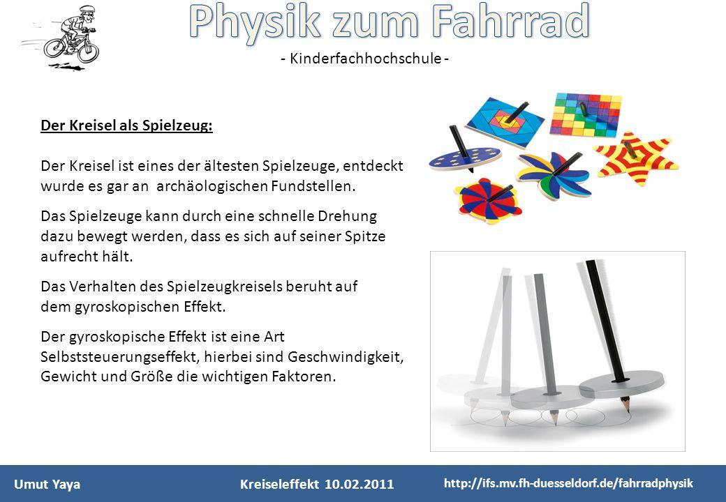 - Kinderfachhochschule - Umut YayaKreiseleffekt 10.02.2011 http://ifs.mv.fh-duesseldorf.de/fahrradphysik Der Kreisel als Spielzeug: Der Kreisel ist ei