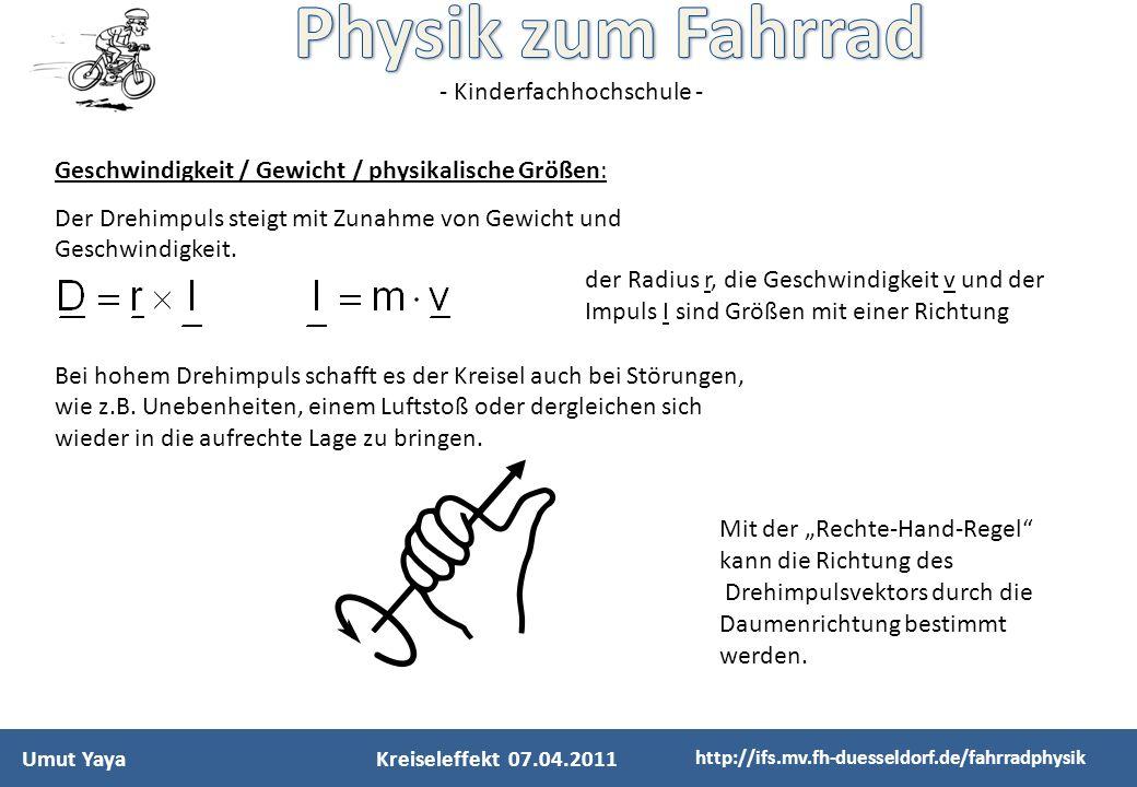 - Kinderfachhochschule - Umut YayaKreiseleffekt 07.04.2011 http://ifs.mv.fh-duesseldorf.de/fahrradphysik Geschwindigkeit / Gewicht / physikalische Grö