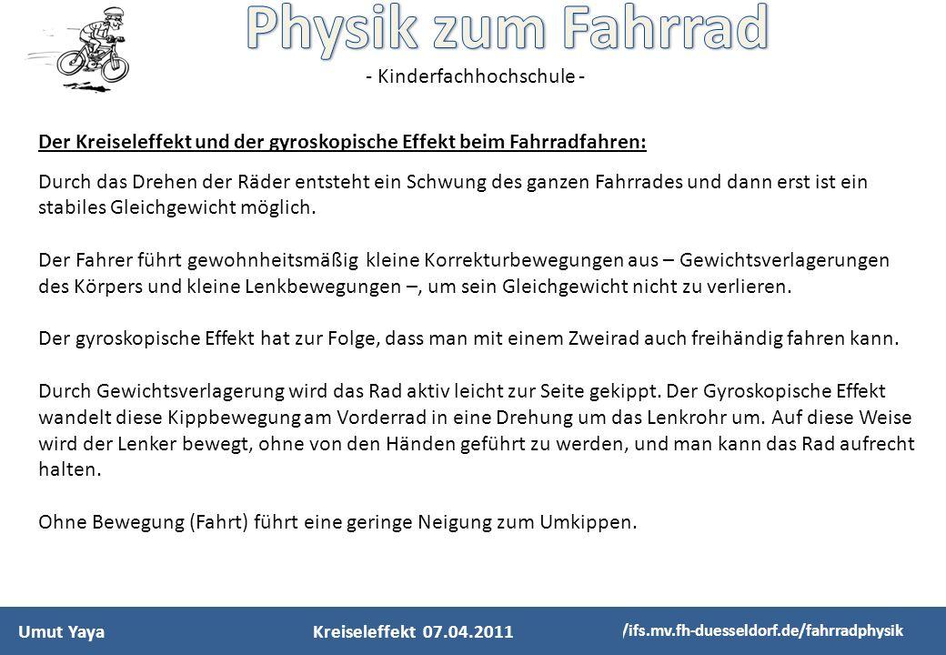 - Kinderfachhochschule - Umut Yaya http://ifs.mv.fh-duesseldorf.de/fahrradphysik Der Kreiseleffekt und der gyroskopische Effekt beim Fahrradfahren: Du