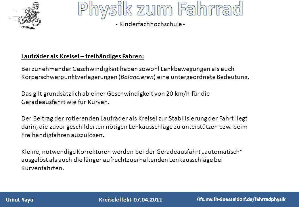 - Kinderfachhochschule - Umut Yaya http://ifs.mv.fh-duesseldorf.de/fahrradphysik Laufräder als Kreisel – freihändiges Fahren: Bei zunehmender Geschwin