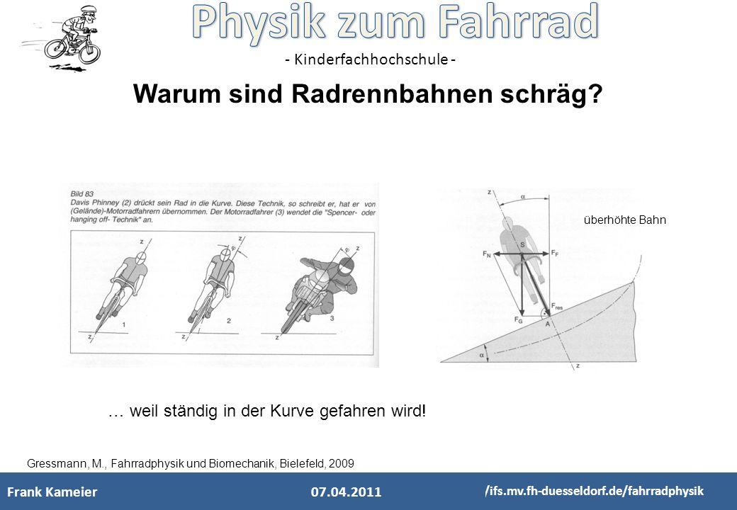 - Kinderfachhochschule - Warum sind Radrennbahnen schräg? Gressmann, M., Fahrradphysik und Biomechanik, Bielefeld, 2009 überhöhte Bahn … weil ständig