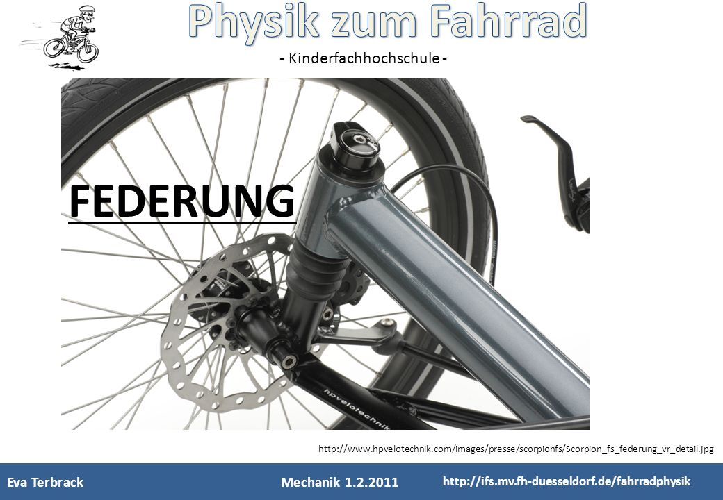 - Kinderfachhochschule - Eva TerbrackMechanik 1.2.2011 http://ifs.mv.fh-duesseldorf.de/fahrradphysik FEDERUNG http://www.hpvelotechnik.com/images/pres