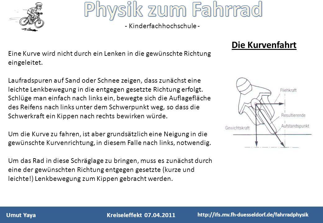 - Kinderfachhochschule - Umut YayaKreiseleffekt 07.04.2011 http://ifs.mv.fh-duesseldorf.de/fahrradphysik Eine Kurve wird nicht durch ein Lenken in die