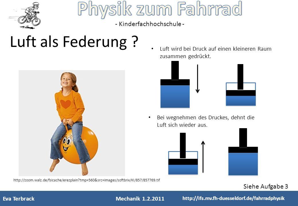 - Kinderfachhochschule - Luft als Federung ? Luft wird bei Druck auf einen kleineren Raum zusammen gedrückt. http://zoom.walz.de/fsicache/erezplain?tm