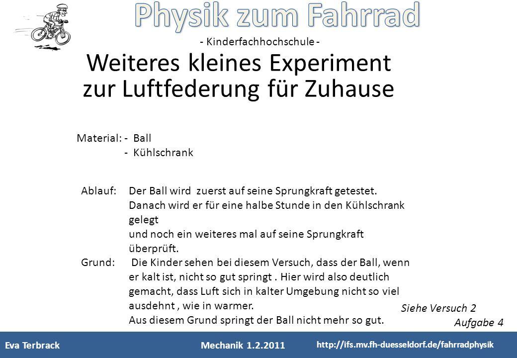 - Kinderfachhochschule - Federkonstante Formel : Federkonstante(N/m)= Kraft(N=kg*m/s²)/Strecke(m) D=F/s Kraft(F)= Masse(kg) x Erdanziehungskraft(m/s²) F= m x g Beispiel: Druckfeder http://www.mathehotline.de/physik4u/hausaufgaben/messages/24/3030.jpg&imgrefurl Eva TerbrackMechanik 1.2.2011 http://ifs.mv.fh-duesseldorf.de/fahrradphysik
