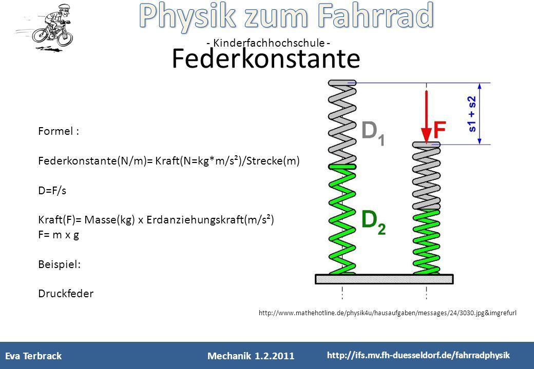 - Kinderfachhochschule - Federkonstante Formel : Federkonstante(N/m)= Kraft(N=kg*m/s²)/Strecke(m) D=F/s Kraft(F)= Masse(kg) x Erdanziehungskraft(m/s²)