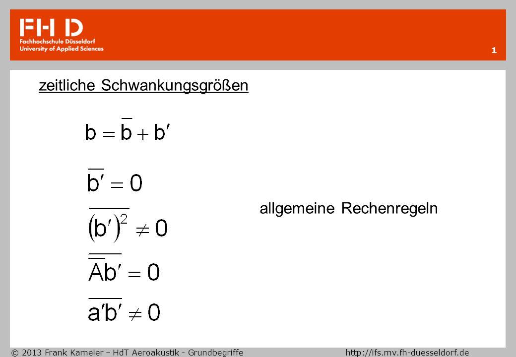 © 2013 Frank Kameier – HdT Aeroakustik - Grundbegriffe http://ifs.mv.fh-duesseldorf.de 1 zeitliche Schwankungsgrößen allgemeine Rechenregeln