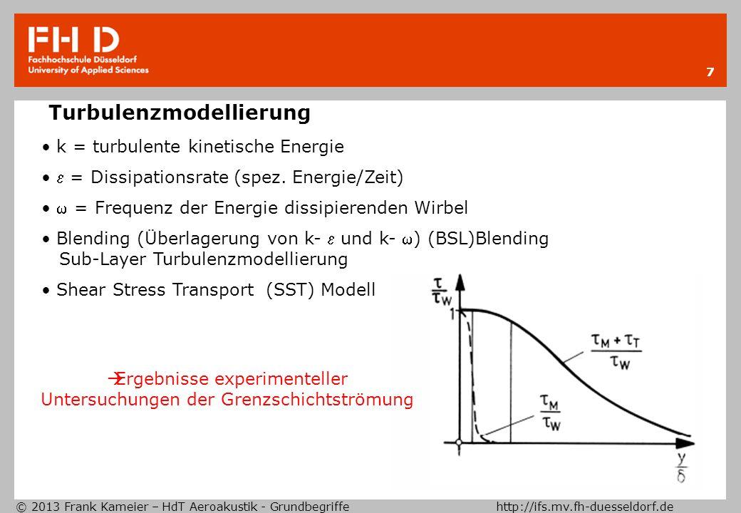 © 2013 Frank Kameier – HdT Aeroakustik - Grundbegriffe http://ifs.mv.fh-duesseldorf.de 7 Turbulenzmodellierung k = turbulente kinetische Energie = Dissipationsrate (spez.