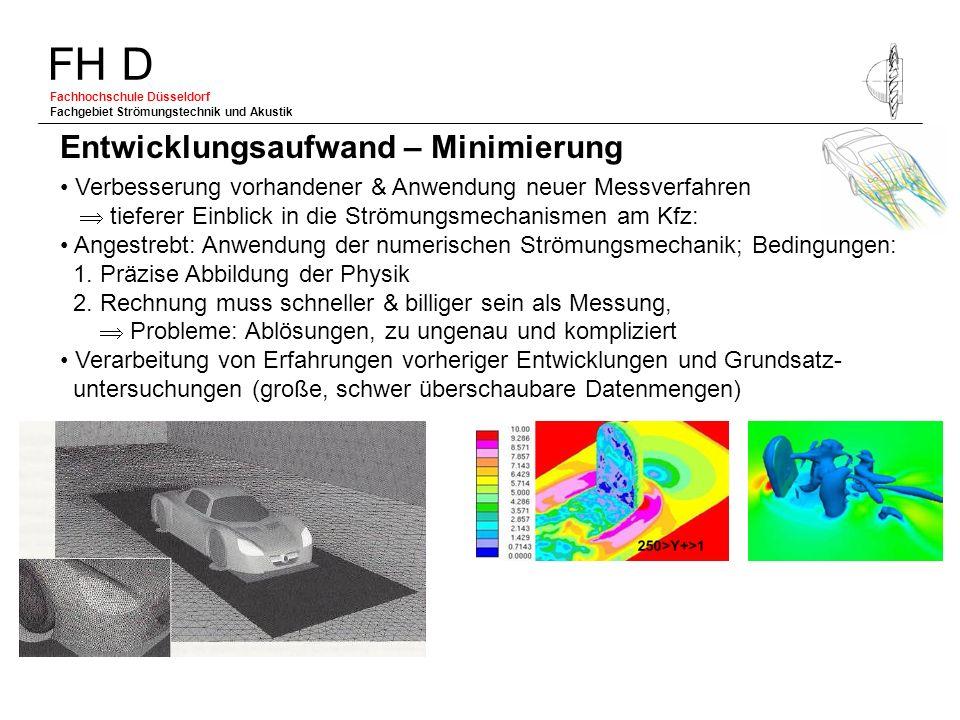 FH D Fachhochschule Düsseldorf Fachgebiet Strömungstechnik und Akustik Verbesserung vorhandener & Anwendung neuer Messverfahren tieferer Einblick in d