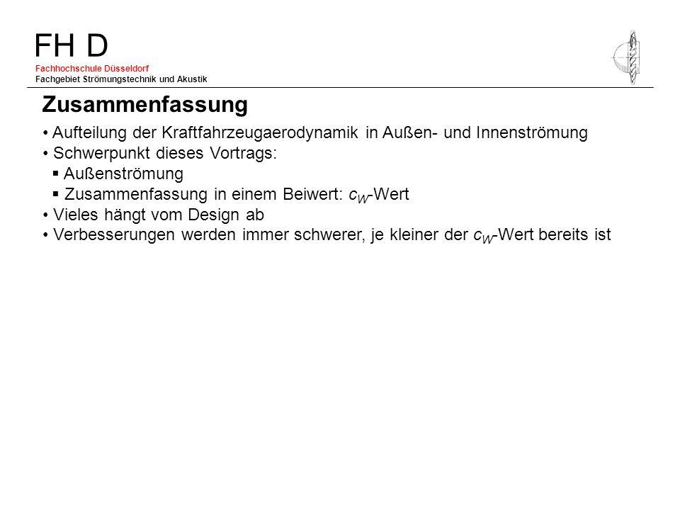 FH D Fachhochschule Düsseldorf Fachgebiet Strömungstechnik und Akustik Aufteilung der Kraftfahrzeugaerodynamik in Außen- und Innenströmung Schwerpunkt