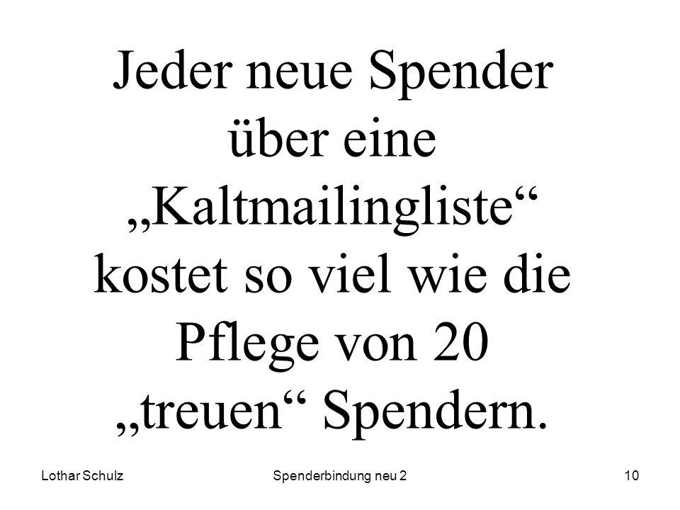 Lothar SchulzSpenderbindung neu 210 Jeder neue Spender über eine Kaltmailingliste kostet so viel wie die Pflege von 20 treuen Spendern.