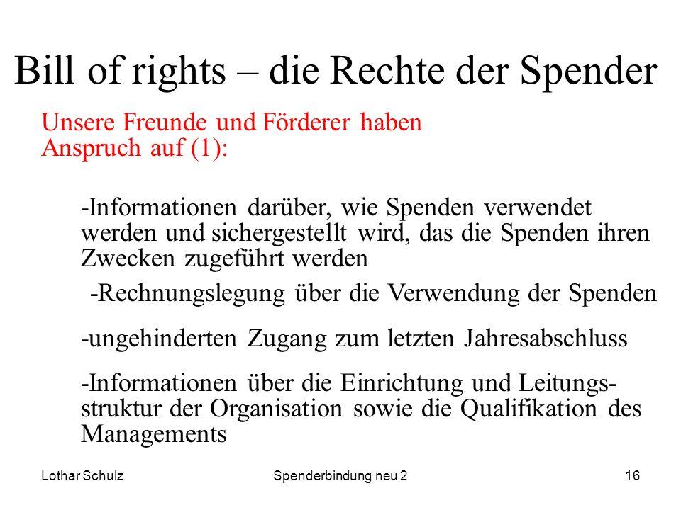 Lothar SchulzSpenderbindung neu 216 Bill of rights – die Rechte der Spender Unsere Freunde und Förderer haben Anspruch auf (1): -Informationen darüber