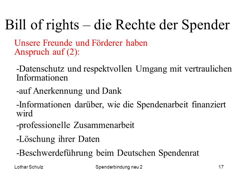 Lothar SchulzSpenderbindung neu 217 Bill of rights – die Rechte der Spender Unsere Freunde und Förderer haben Anspruch auf (2): -Datenschutz und respe