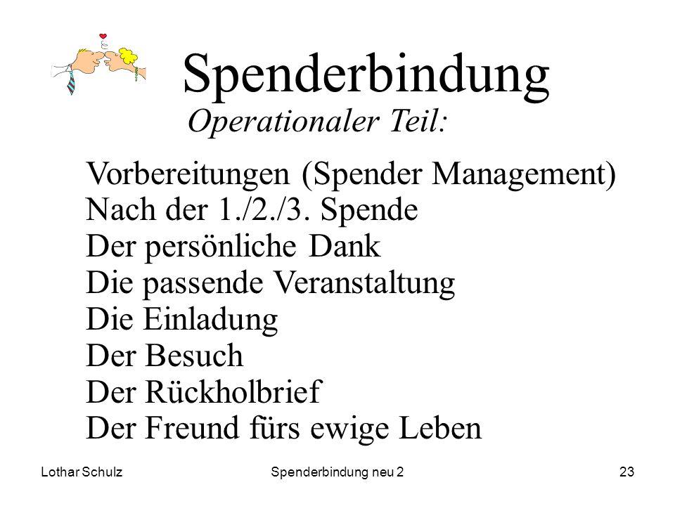 Lothar SchulzSpenderbindung neu 223 Spenderbindung Vorbereitungen (Spender Management) Nach der 1./2./3. Spende Der persönliche Dank Die passende Vera