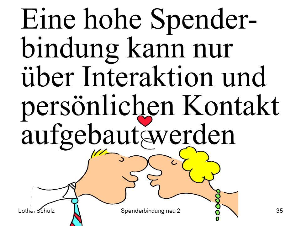 Lothar SchulzSpenderbindung neu 235 Eine hohe Spender- bindung kann nur über Interaktion und persönlichen Kontakt aufgebaut werden