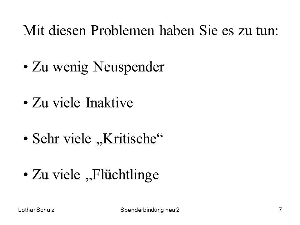Lothar SchulzSpenderbindung neu 27 Mit diesen Problemen haben Sie es zu tun: Zu wenig Neuspender Zu viele Inaktive Sehr viele Kritische Zu viele Flüch