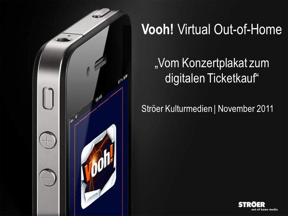 Vooh! Virtual Out-of-Home Vom Konzertplakat zum digitalen Ticketkauf Ströer Kulturmedien | November 2011