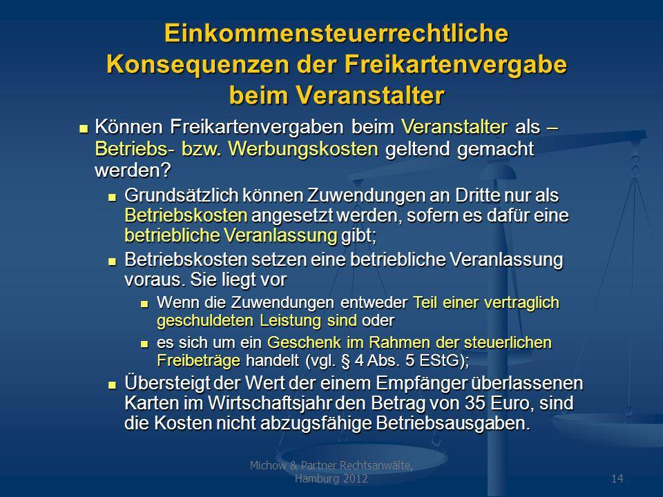Michow & Partner Rechtsanwälte, Hamburg 201214 Einkommensteuerrechtliche Konsequenzen der Freikartenvergabe beim Veranstalter Können Freikartenvergaben beim Veranstalter als – Betriebs- bzw.
