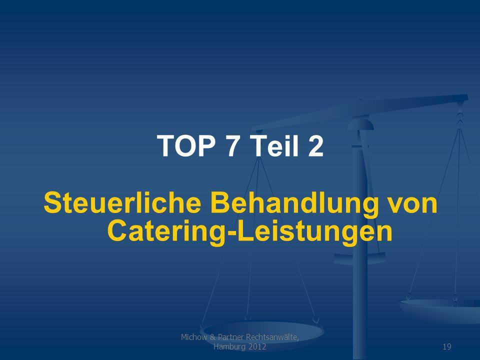 Michow & Partner Rechtsanwälte, Hamburg 201219 TOP 7 Teil 2 Steuerliche Behandlung von Catering-Leistungen