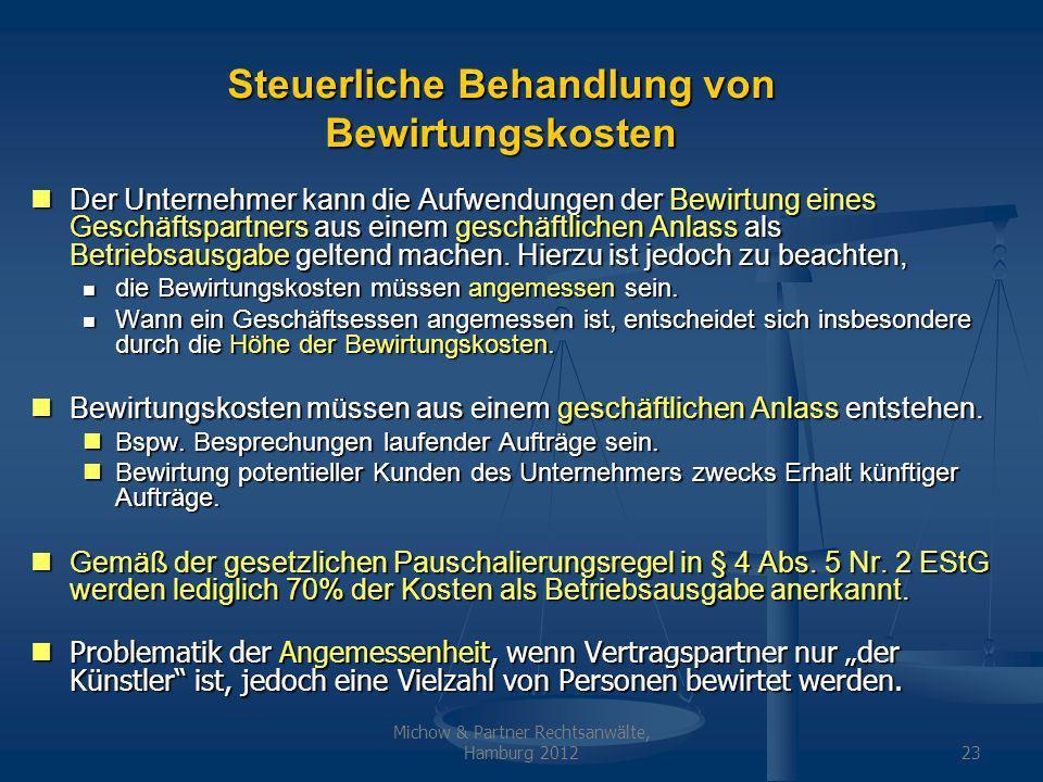 Michow & Partner Rechtsanwälte, Hamburg 201223 Steuerliche Behandlung von Bewirtungskosten Der Unternehmer kann die Aufwendungen der Bewirtung eines Geschäftspartners aus einem geschäftlichen Anlass als Betriebsausgabe geltend machen.