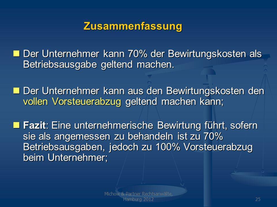 Michow & Partner Rechtsanwälte, Hamburg 201225 Zusammenfassung Der Unternehmer kann 70% der Bewirtungskosten als Betriebsausgabe geltend machen. Der U
