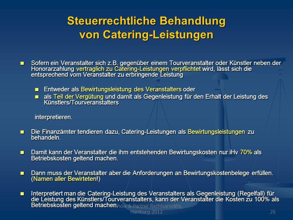 Michow & Partner Rechtsanwälte, Hamburg 201226 Steuerrechtliche Behandlung von Catering-Leistungen Sofern ein Veranstalter sich z.B. gegenüber einem T