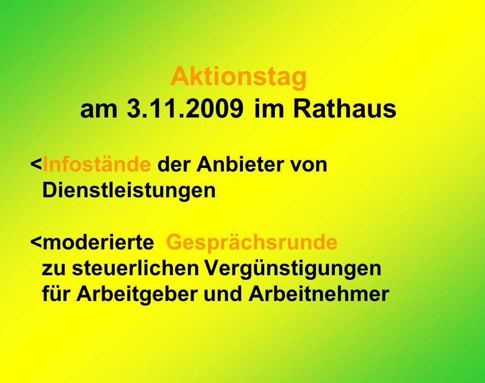 Aktionstag am 3.11.2009 im Rathaus <Infostände der Anbieter von Dienstleistungen <moderierte Gesprächsrunde zu steuerlichen Vergünstigungen für Arbeitgeber und Arbeitnehmer
